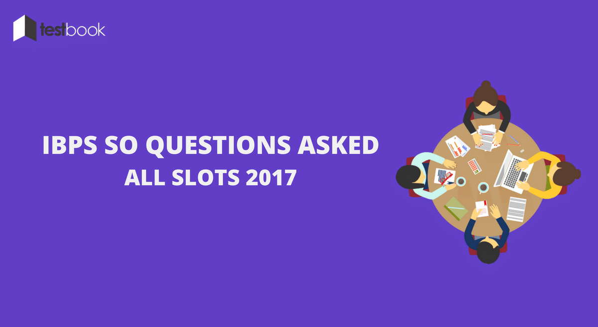 IBPS SO Questions Asked 2017 (All Slots)