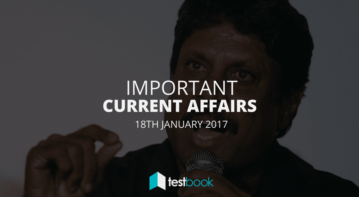 Important Current Affairs 18th January 2017 with PDF