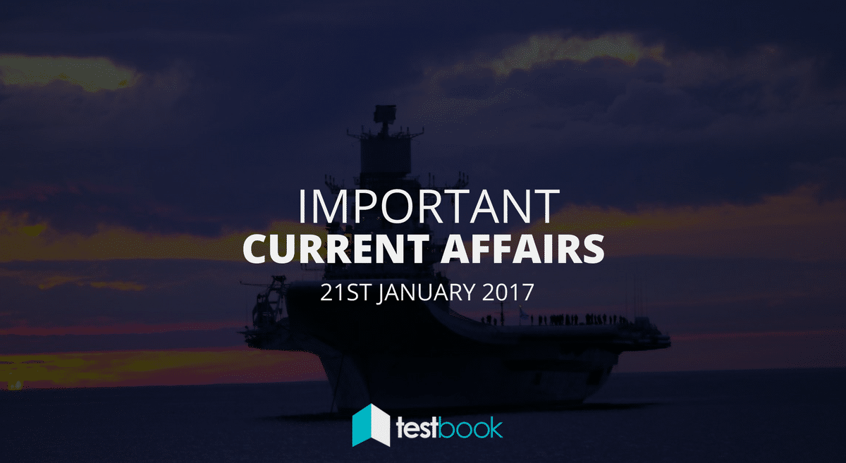 Important Current Affairs 21st January 2017 with PDF