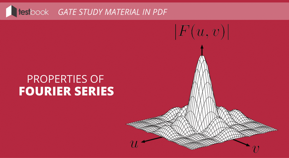 Properties of Fourier Series - GATE Study Material in PDF