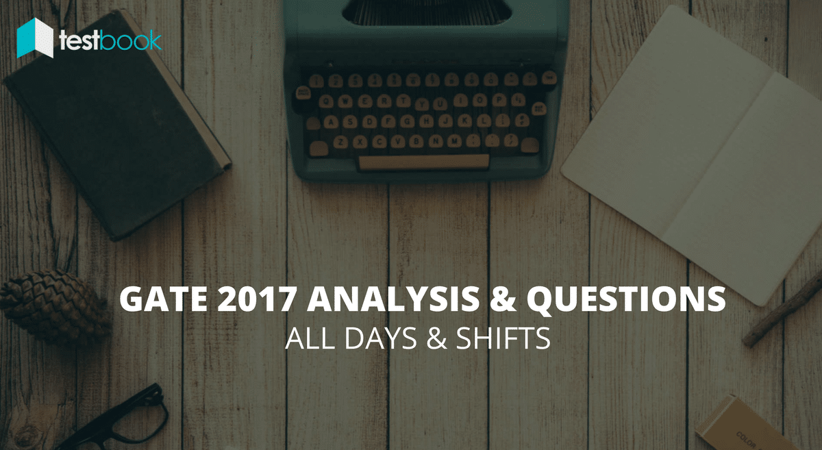 Complete GATE Analysis and Questions Asked 2017 (All Days, All Shifts)
