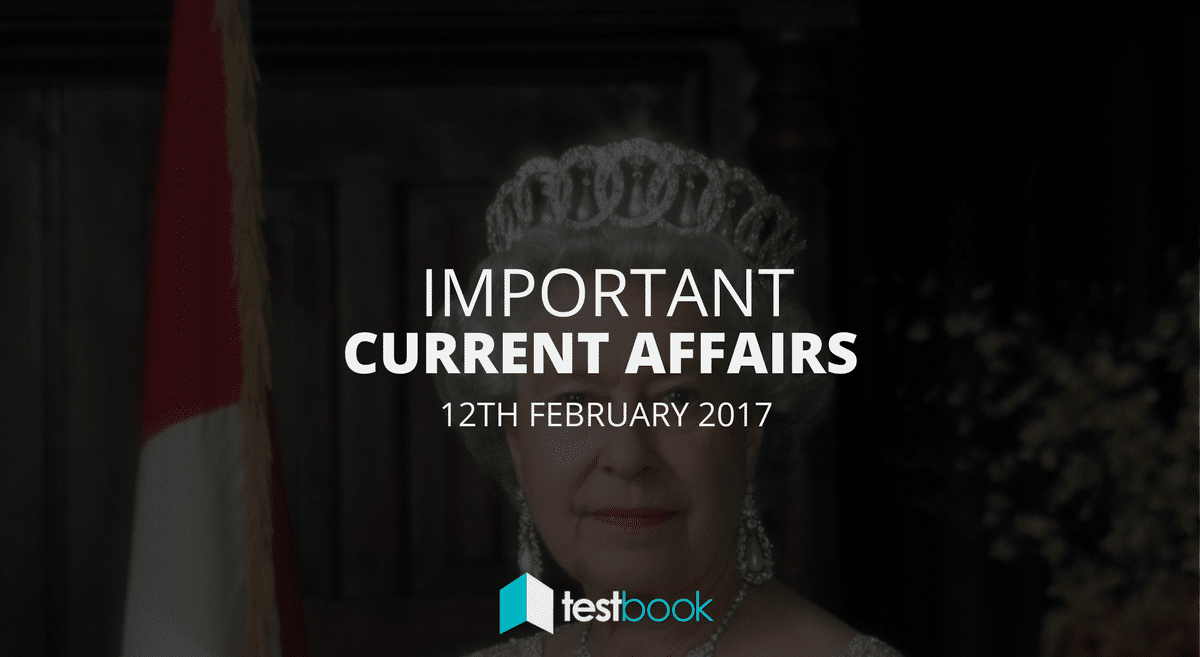 Important Current Affairs 12th February 2017 with PDF