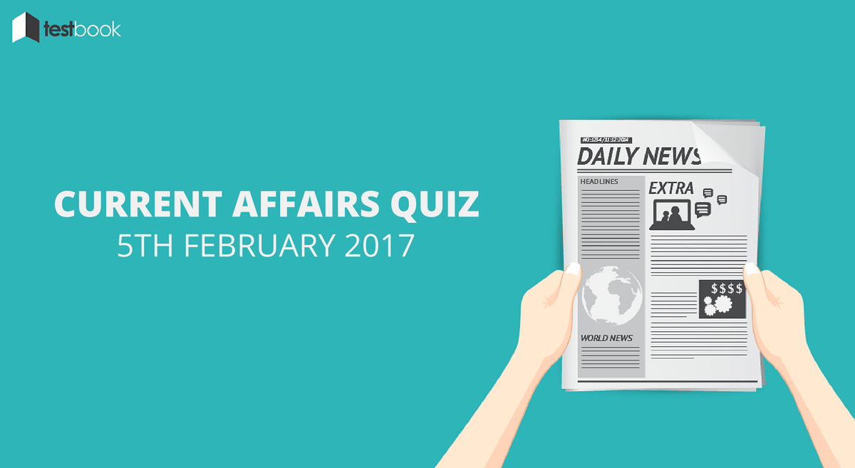 Important Current Affairs Quiz 5th February 2017