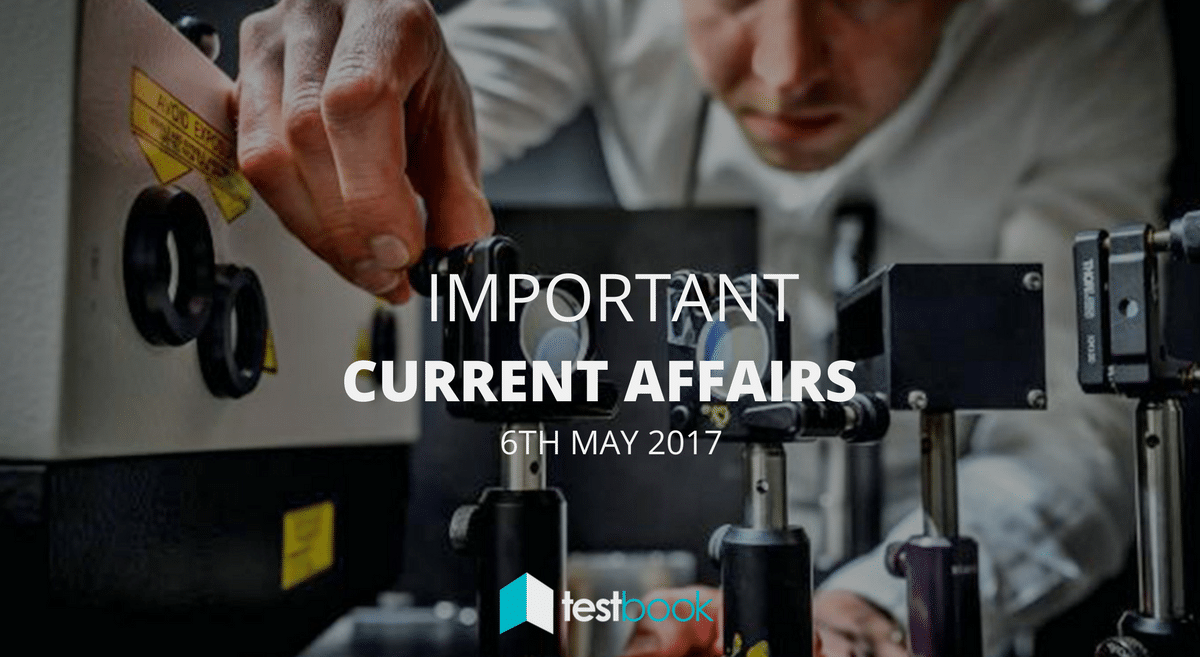 Important Current Affairs 6th May 2017 with PDF