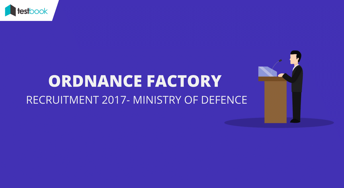 Indian Ordnance Factory Recruitment 2017- Ministry of Defence