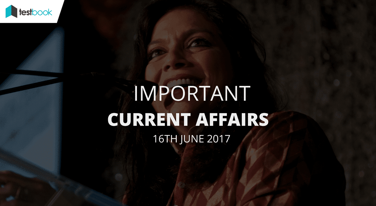 Important Current Affairs 16th June 2017 with PDF
