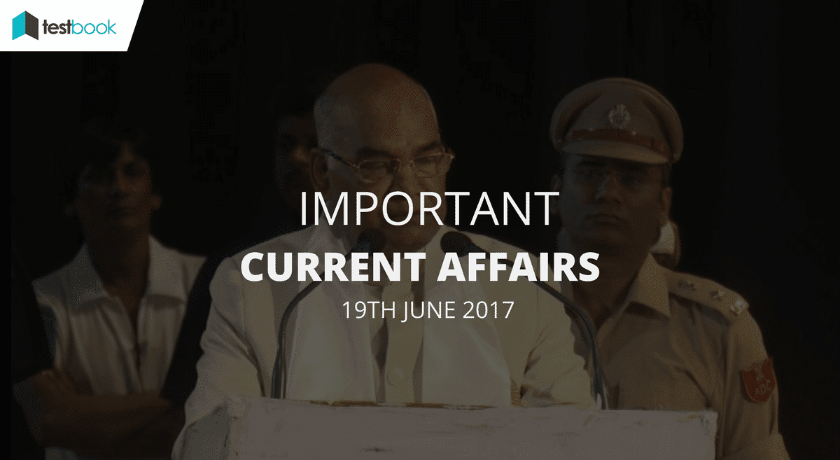 Important Current Affairs 19th June 2017 with PDF