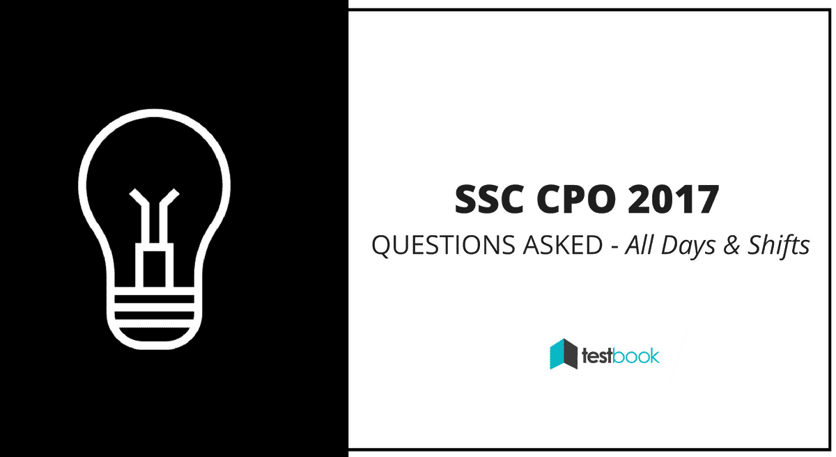 SSC CPO Questions Asked - 2017 Tier I Exam (All Slots)