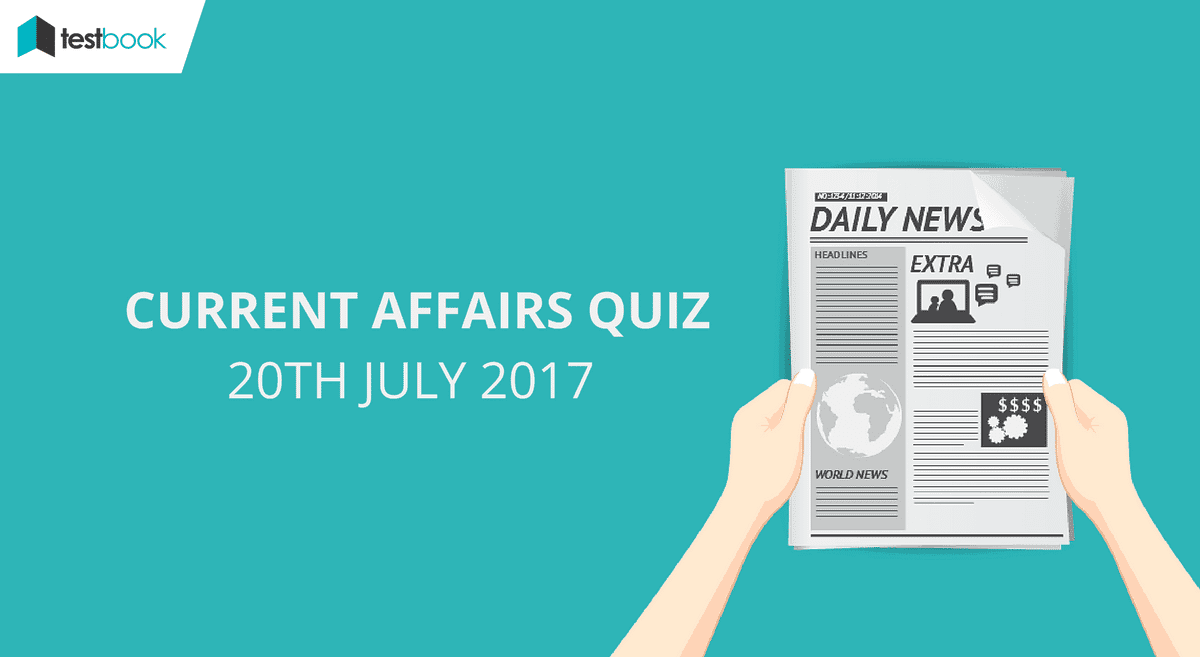 Important Current Affairs Quiz 20th July 2017