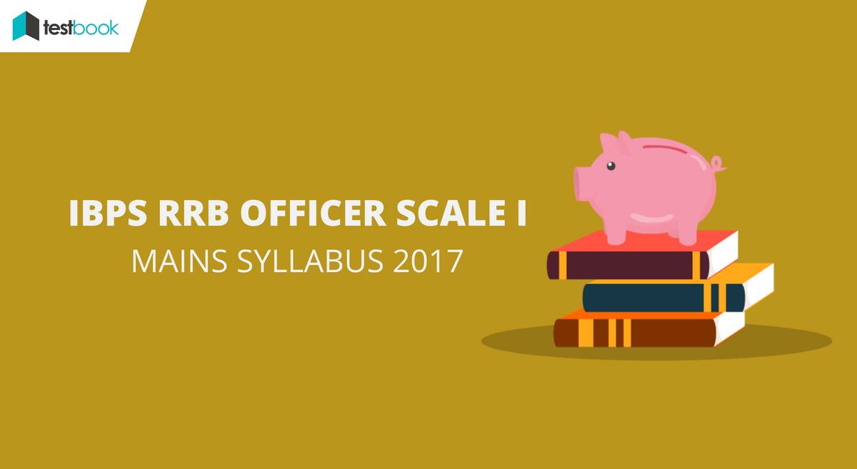 IBPS RRB Mains Syllabus Officer Scale 1 - Weightage & Expected Topics 2017