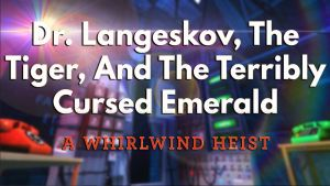 "Poster zum Spiel ""Dr. Langeskov, The Tiger, And the terribly cursed Emerald - a whirlwind heist"""