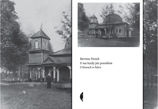 """""""U nas każdy jest prorokiem. O Tatarach w Polsce"""", Bartosz Panek, wyd. Czarne."""
