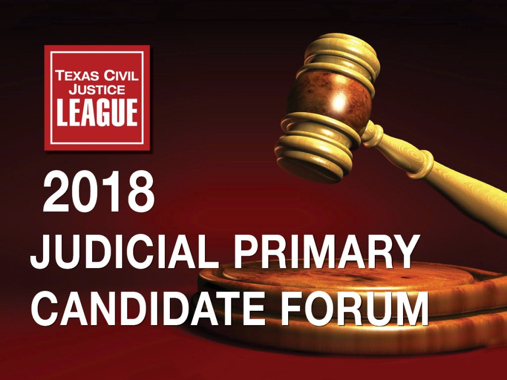 Texas Civil Justice League Judicial Candidate Forum 2018