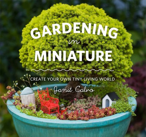 Cover: Gardening In Miniature by Janit Calvo