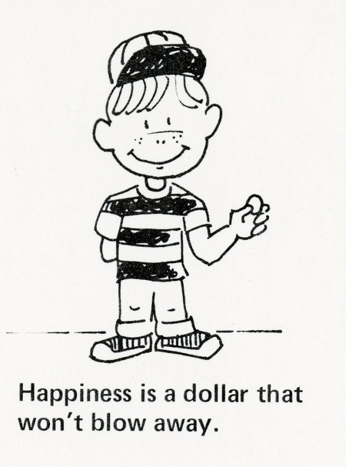 Cartoon of a boy in a striped shirt smiling and holding a coin. Caption: Happiness is a dollar that won't blow away