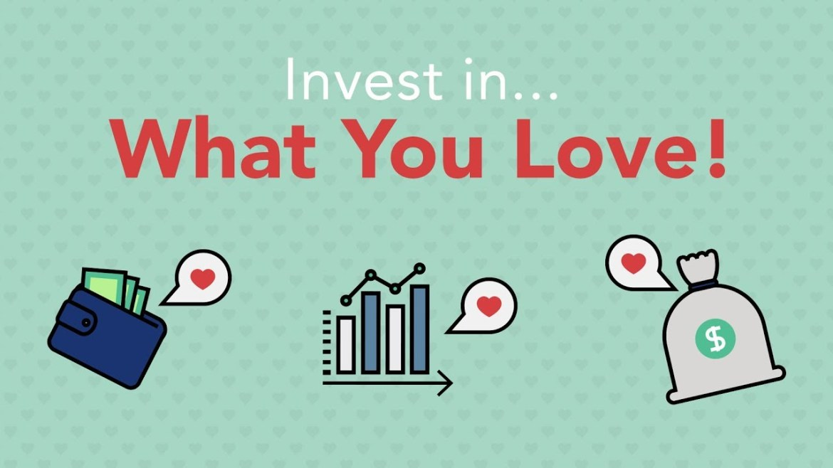 Invest in What you love.