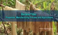 Banana Fiber: Properties, Manufacturing Process and Applications