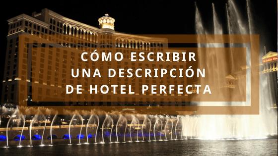 Cómo escribir una descripción de hotel perfecta