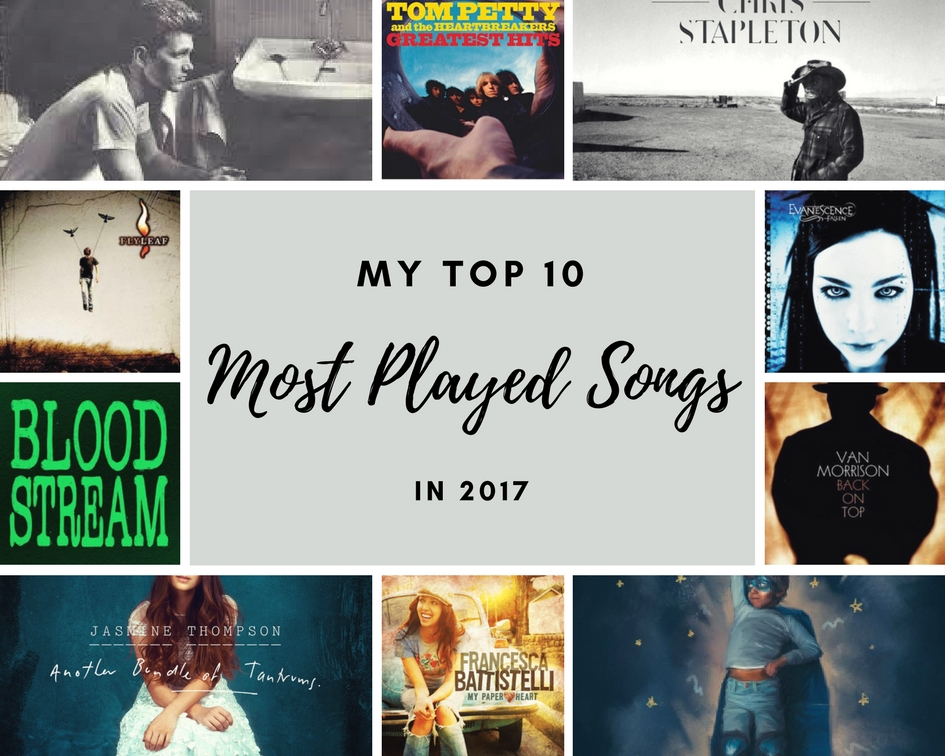 music playlist, most played songs in 2017, music playlist, my favorite songs in 2017, chris isaac, tom petty, chris stapleton, van morrison, flyleaf, evenescence, ed sheeran, coldplay, the chainsmolers, jasmine thompson, francesca batistelli