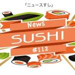 Hamish Downie's News Sushi #112: Morsels of News from Japan and Beyond