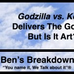 "Ben's Breakdown | ""Godzilla vs. Kong"" Delivers The Goods, But Is It Art?"
