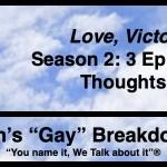 "Ben's ""Gay"" Breakdown | ""Love, Victor"" Season 2: 3 Episode Thoughts"