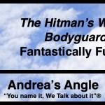 "Andrea's Angle | ""The Hitman's Wife's Bodyguard"": Fantastically Funny"