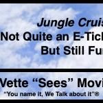 "DaVette ""Sees"" Movies | ""Jungle Cruise"" – Not Quite an E-Ticket Ride, But Still Fun"