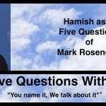 Hamish Downie's Five Questions With Mark Rosendorf