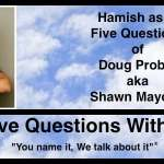 Hamish Downie's Five Questions With Doug Probst aka Shawn Mayotte