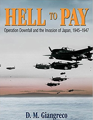Hell to Pay: Operation Downfall and the Invasion of Japan, 1945-1947 by D.M. Giangreco review
