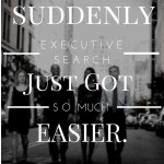 Suddenly Executive Search Got Easier
