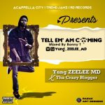 MUSIC: Yung ZEELEE MD X Tha Crazy Blogger – Tell Em Am Coming | @Yung_ZEELEE_MD