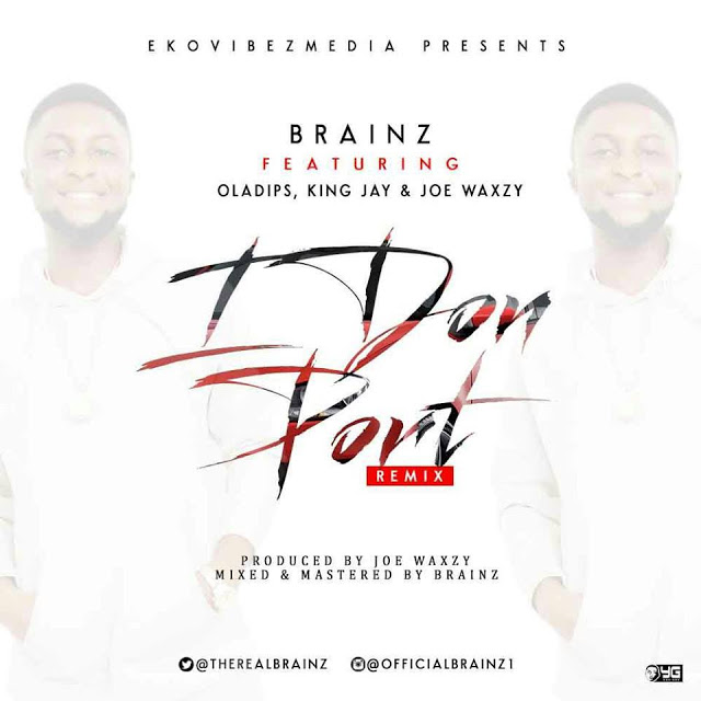 MUSIC: Brainz Ft. Ola Dips X King Jay X Joe Waxzy – I Don Port (Remix) (Prod. By Joe Waxzy)