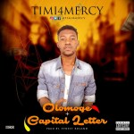 "MUSIC: Timi4Mercy – ""Olomoge"" + ""Capital Letter""@timi4mercy"