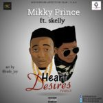 MUSIC: Mikky Prince Ft. Skelly – Heart Desires (Remix)