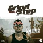 """MUSIC: Mikado West – """"GRIND DON'T STOP"""" (Prod. By Young Roc) + """"10/10"""""""
