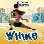 MUSIC: DJ Switch – Whine
