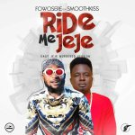 ​MUSIC: Fowosere ft. SmoothKiss – Ride Me Jeje | @Fowoplays