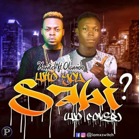 MUSIC: Xswitch Ft. Olamide - Who You Sabi (Wo Cover)