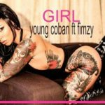 MUSIC: Young Coban Ft. Fimzy – Girl | @FimzyOfficial