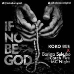 MUSIC: Koko Bee – If No Be God