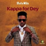 MUSIC: Shatta Wale – Kappa For Dey