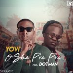 MUSIC: Yovi ft Dotman – Osha Pra Pra (Remix)