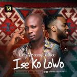 MUSIC: ConA'Stone x 9ice – Ise Ko Lowo (Prod. By Shocker)