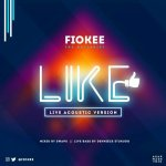MUSIC: Fiokee – Like (Acoustic Version)