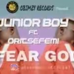 VIDEO: Junior Boy – Fear God Ft. Oritse Femi