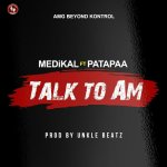 MUSIC: Medikal – Talk To Am ft. Patapaa
