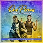 MUSIC: Patapaa – One Perma Ft. Medikal