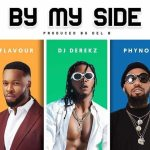 MUSIC: DJ Derekz – By My Side ft. Flavour & Phyno